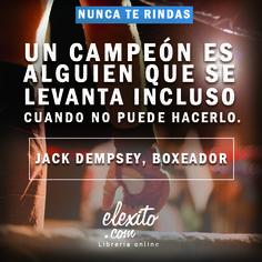 Un campeón es alguien que se levanta incluso cuando no puede hacerlo. —Jack Dempsey, Boxeador