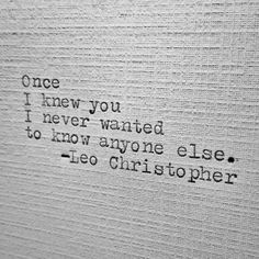 Leo Christopher • Knew You #writer #writing #quotes #quote #poems #poem #poetry #shortpoem #shortpoetry #shortwritings #typewriter #art #artist #photography #leowords #LeoChristopher #love #relationships