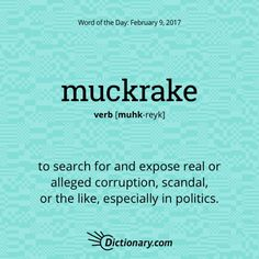 Muckrake, get used to this word.