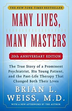 Many Lives, Many Masters: The True Story of a Prominent Psychiatrist, His Young Patient, and the Past-Life Therapy That Changed  By Brian Weiss