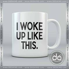 Buy Mug I Woke Up Like This Custom Coffee Mug Ceramic Mug Print