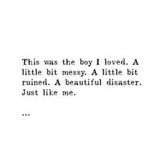 This was the boy i loved.A little bit messy.A little bit ruined.A beautiful disaster. Retro Humor, The Words, Under Your Spell, Love You, My Love, Hopeless Romantic, My Guy, Writing Inspiration, Writing Prompts