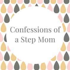 Confession of a Step Mom.