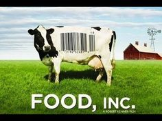 Food Inc. by Robert Kenner: The ugly truth about the Food Production Industry.