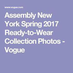 Assembly New York Spring 2017 Ready-to-Wear Collection Photos - Vogue