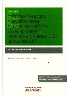"""Cooperación judicial en materia penal en la Unión Europea : la """"euro-orden"""", instrumento privilegiado de cooperación / Nicolás Alonso Moreda ; prólogo, Juan Soroeta Liceras. - 2016"""