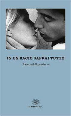 AA. VV., In un bacio saprai tutto. Racconti di passione, ET Biblioteca