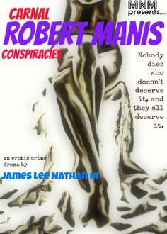 Robert Manis erotic crime dramas, where the sex is as diverse as the crimes themselves. available on Leanpub.com. Look for the movie (crossing fingers)