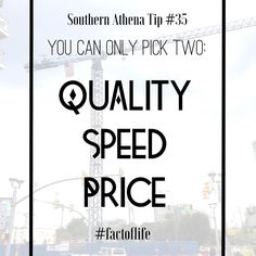 Quality   Speed   Price - Pick 2 #southernathenatips #factoflife. This applies to everything. You can choose to have high quality, quick production, or low price but you can't have all three. You have to choose your top 2 and make decisions that meet your priorities. #investment #analysis #architecture #construction #service #realestate #design #value #hiring #nashville