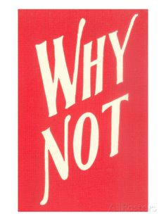 Why Not? Poster at AllPosters.com