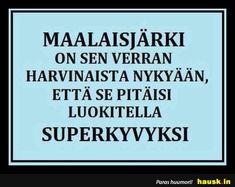 MAALAISJÄRKI ON ... - HAUSK.in Learn Finnish, Funny Texts, Quote Of The Day, Wise Words, Funny Quotes, Hilarious, Jokes, Inspirational Quotes, Wisdom