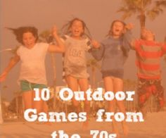 10 Outdoor Games from the 70s that It's Time to Teach Your Kids