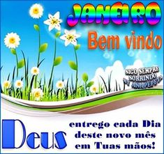Janeiro Bem vindo  Deus, entrego cada dia deste novo mês em Tuas mãos!