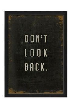 EB Don't Look Back Custom Framed Wall Art (I looked back and wound up with someone I thought I lost...so sometimes it is a good thing to look back.)