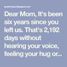 Dear Mom, It's been six years since you left us. That's 2,192 days without hearing your voice, feeling your hug or picking up the phone...