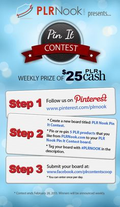 Here's a chance to win $25 PLR cash!    Step #1:  Follow us on Pinterest www.pinterest.com/plrnook    Step #2:   - Create a new board titled: PLR Nook Pin It Contest  - Pin or re-pin 5 plr products that you like from PLRNook.com to your PLR Nook Pin It Contest board  - Tag your board with #PLRNOOK in the description    Step #3:  Submit your board at www.facebook.com/plrcontentscoop