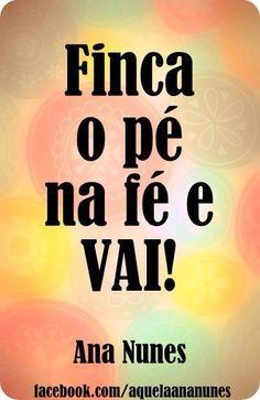 Finca o pé na fé e VAI!  Ana Nunes