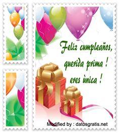 palabras de cumpleaños para mi prima,saludos de cumpleaños para mi prima : http://www.datosgratis.net/las-mejores-frases-para-mi-prima-por-su-cumpleanos/