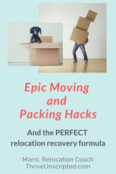 A plethora of failproof tips to help you successfully pack and move, survive and thrive through your relocation.