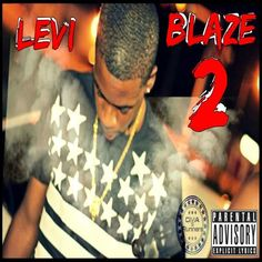 New Mixtape Levi- Blaze 2, The anticipated mixtape Has been a long road from Blaze 1,