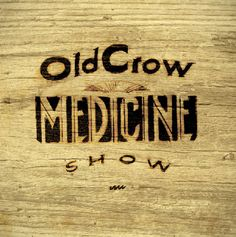 Old Crow Medicine Show...one weeeek