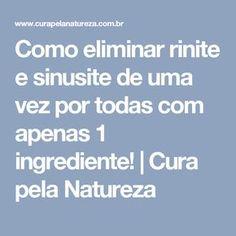 Como eliminar rinite e sinusite de uma vez por todas com apenas 1 ingrediente! | Cura pela Natureza