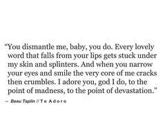 You dismantle me ...
