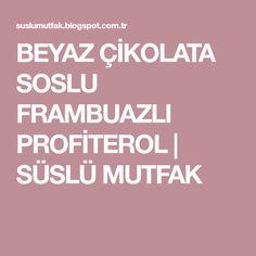 BEYAZ ÇİKOLATA SOSLU FRAMBUAZLI PROFİTEROL   SÜSLÜ MUTFAK