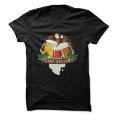 Stop Beer Racism T-Shirt Hoodie Sweatshirts oua. Check price ==► http://graphictshirts.xyz/?p=52005