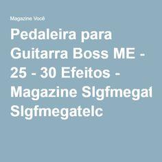 Pedaleira para Guitarra Boss ME - 25 - 30 Efeitos - Magazine Slgfmegatelc