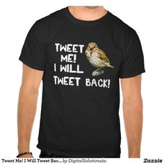 Tweet Me! I Will Tweet Back! Shirt