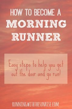 How to become a morning runner: easy tips to help you get out the door and go run!
