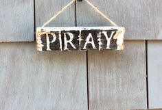 Pray Mini Rustic Sign by HomesteadDesign on Etsy https://www.etsy.com/listing/232707019/pray-mini-rustic-sign