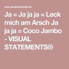 Ja = Ja ja ja = Leck mich am Arsch Ja ja ja = Coco Jambo - VISUAL STATEMENTS®