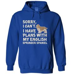 Sorry, I Can't. I have plans with my English Springer Spaniel