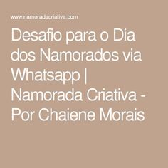 Desafio para o Dia dos Namorados via Whatsapp | Namorada Criativa - Por Chaiene Morais
