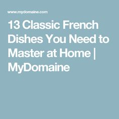 13 Classic French Dishes You Need to Master at Home   MyDomaine