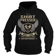 I am a Shirt Presser What is Your Superpower Job Title TShirt