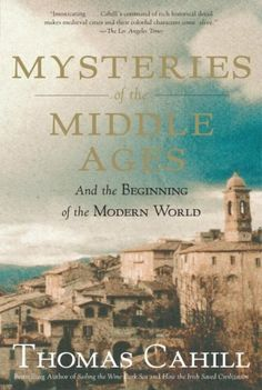 Mysteries of the Middle Ages: And the Beginning of the Modern World (Hinges of History) by Thomas Cahill, http://www.amazon.com/dp/0385495560/ref=cm_sw_r_pi_dp_L2S2tb1ZT9HYQ