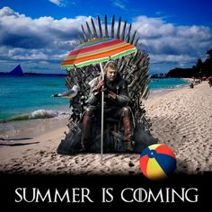 Yeah, Summer is coming! Game of Thrones