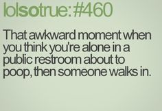 That awkward moment when you think you're alone in a public restroom about to poop, then someone walks in. Lolsotrue Quotes, Funny Quotes, Humour Quotes, Funny Humour, Quotes Quotes, Funny Images, Funny Pictures, Funny Pics, Fun Funny