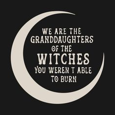 Image result for of the witches you weren't able to burn