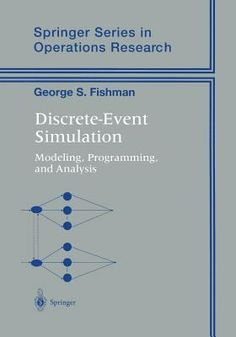 Discrete-Event simulation : modeling, programming, and analysis with 83 illustrations / George S. Fishman