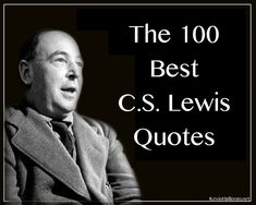 The 100 Best C.S. Lewis Quotes | Kevin Halloran's Blog | Christ, Culture, Books and More