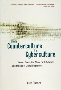 From Counterculture to Cyberculture : Stewart Brand, the Whole Earth Network, and the Rise of Digital Utopianism