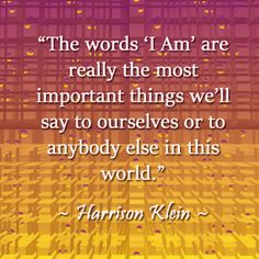 """The words 'I Am' are really the most important things we'll say to ourselves or to anybody else in this world.""  #HarrisonKlein #TheMastersGathering"