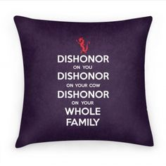 Dishonor. This is one of my most favorite Disney quotes!!!