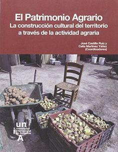 El patrimonio agrario : la construcción cultural del territorio a través de la actividad agraria / José Castillo Ruiz y Celia Martínez Yáñez (coords.). Sevilla : Universidad Internacional de Andalucía, 2015.