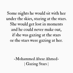 """""""and he could never make out, if she was gazing at the stars or the stars were gazing at her"""" -M.A. Ahmed"""
