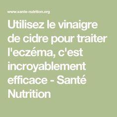 Utilisez le vinaigre de cidre pour traiter l'eczéma, c'est incroyablement efficace - Santé Nutrition